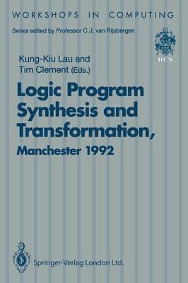 Logic Program Synthesis and Transformation: Proceedings of LOPSTR 92, International Workshop on Logic Program Synthesis and Transformation, University of Manchester, 2-3 July 1992