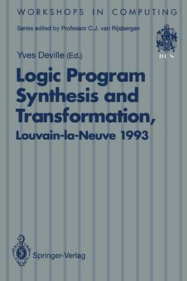 Logic Program Synthesis and Transformation: Proceedings of LOPSTR 93, International Workshop on Logic Program Synthesis and Transformation, Louvain-la-Neuve, Belgium, 7-9 July 1993