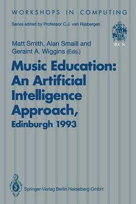 Music Education: an Artificial Intelligence Approach: Proceedings of a Workshop Held as Part of AI-ED 93, World Conference on Artificial Intelligence in Education, Edinburgh, Scotland, 25 August 1993