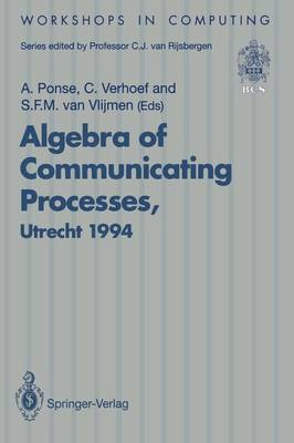 Algebra of Communicating Processes: Proceedings of ACP94, the First Workshop on the Algebra of Communicating Processes, Utrecht, The Netherlands, 16-17 May 1994