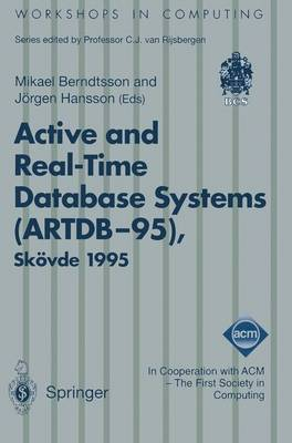 Active and Real-Time Database Systems (ARTDB-95): Proceedings of the First International Workshop on Active and Real-Time Database Systems, Skoevde, Sweden, 9-11 June 1995