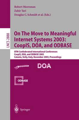 On The Move to Meaningful Internet Systems 2003: CoopIS, DOA, and ODBASE: OTM Confederated International Conferences CoopIS, DOA, and ODBASE 2003 Catania, Sicily, Italy, November 3-7, 2003 Proceedings