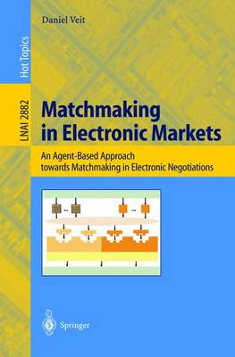 Matchmaking in Electronic Markets: An Agent-Based Approach towards Matchmaking in Electronic Negotiations