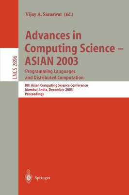 Advances in Computing Science - ASIAN 2003, Programming Languages and Distributed Computation: 8th Asian Computing Science Conference, Mumbai, India, December 10-14, 2003, Proceedings