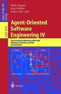 Agent-Oriented Software Engineering IV: 4th International Workshop, AOSE 2003, Melbourne, Australia, July 15, 2003, Revised Papers