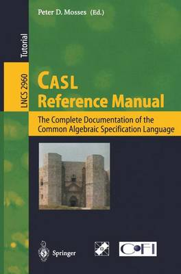 CASL Reference Manual: The Complete Documentation of the Common Algebraic Specification Language