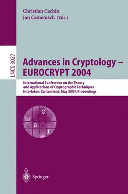 Advances in Cryptology - EUROCRYPT 2004: International Conference on the Theory and Applications of Cryptographic Techniques, Interlaken, Switzerland, May 2-6, 2004. Proceedings
