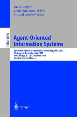 Agent-Oriented Information Systems: 5th International Bi-Conference Workshop, AOIS 2003, Melbourne, Australia, July 14, 2003 and Chicago, IL, USA, October 13th, 2003, Revised Selected Papers