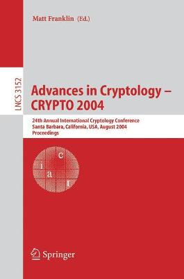 Advances in Cryptology - CRYPTO 2004: 24th Annual International Cryptology Conference, Santa Barbara, California, USA, August 15-19, 2004, Proceedings
