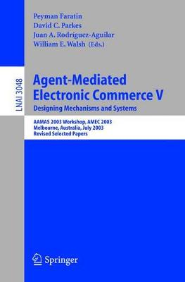 Agent-Mediated Electronic Commerce V: Designing Mechanisms and Systems, AAMAS 2003 Workshop, AMEC 2003, Melbourne, Australia, July 15. 2003, Revised Selected Papers