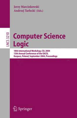 Computer Science Logic: 18th International Workshop, CSL 2004, 13th Annual Conference of the EACSL, Karpacz, Poland, September 20-24, 2004, Proceedings