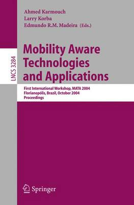 Mobility Aware Technologies and Applications: First International Workshop, MATA 2004, Florianopolis, Brazil, October 20-22, 2004. Proceedings