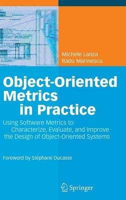 Object-Oriented Metrics in Practice: Using Software Metrics to Characterize, Evaluate, and Improve the Design of Object-Oriented Systems