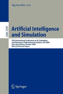 Artificial Intelligence and Simulation: 13th International Conference on AI, Simulation, and Planning in High Autonomy Systems, AIS 2004, Jeju Island, Korea, October 4-6, 2004, Revised Selected Papers