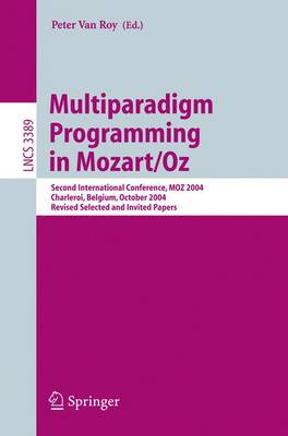 Multiparadigm Programming in Mozart/Oz: Second International Conference, MOZ 2004, Charleroi, Belgium, October 7-8, 2004, Revised Selected Papers