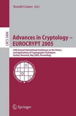Advances in Cryptology - EUROCRYPT 2005: 24th Annual International Conference on the Theory and Applications of Cryptographic Techniques, Aarhus, Denmark, May 22-26, 2005, Proceedings