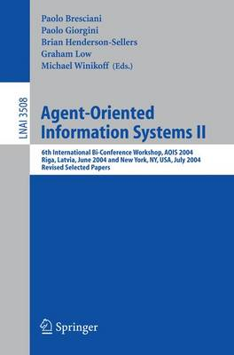 Agent-Oriented Information Systems II: 6th International Bi-Conference Workshop, AOIS 2004, Riga, Latvia, June 8, 2004 and New York, NY, USA, July 20, 2004, Revised Selected Papers