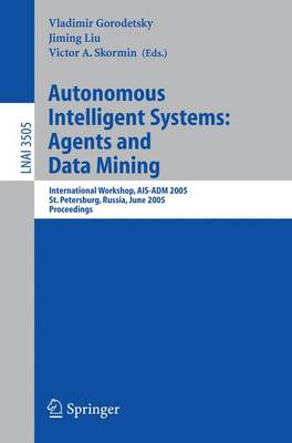 Autonomous Intelligent Systems: Agents and Data Mining: International Workshop, AIS-ADM 2005