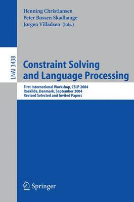 Constraint Solving and Language Processing: First International Workshop, CSLP 2004, Roskilde, Denmark, September 1-3, 2004, Revised Selected and Invited Papers