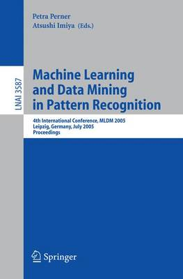 Machine Learning and Data Mining in Pattern Recognition: 4th International Conference, MLDM 2005, Leipzig, Germany, July 9-11, 2005, Proceedings