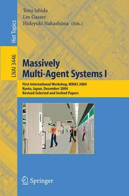Massively Multi-Agent Systems I: First International Workshop, MMAS 2004, Kyoto, Japan, December 10-11, 2004, Revised Selected and Invited Papers: v. 1