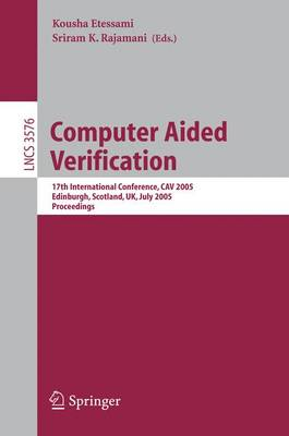 Computer Aided Verification: 17th International Conference, CAV 2005, Edinburgh, Scotland, UK, July 6-10, 2005, Proceedings
