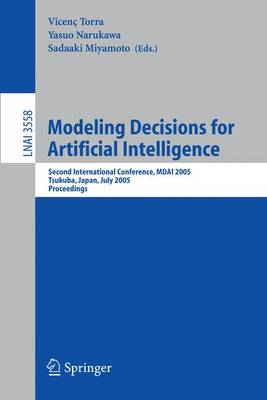 Modeling Decisions for Artificial Intelligence: Second International Conference, MDAI 2005, Tsukuba, Japan, July 25-27, 2005, Proceedings