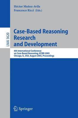 Case-Based Reasoning Research and Development: 6th International Conference on Case-Based Reasoning, ICCBR 2005, Chicago, Il, USA, August 23-26, 2005, Proceedings