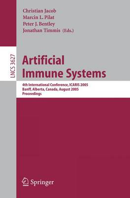 Artificial Immune Systems: 4th International Conference, ICARIS 2005, Banff, Alberta, Canada, August 14-17, 2005, Proceedings