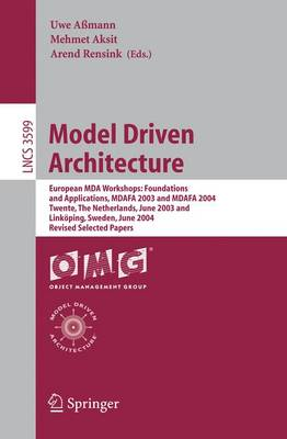 Model Driven Architecture: European MDA Workshops: Foundations and Applications, MDAFA 2003 and MDAFA 2004, Twente, The Netherlands, June 26-27, 2003, and Linkoeping, Sweden, June 10-11, 2004, Revised Selected Papers