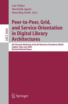 Peer-to-Peer, Grid, and Service-Orientation in Digital Library Architectures: 6th Thematic Workshop of the EU Network of Excellence Delos, Cagliari, Italy, June 24-25, 2004, Revised Selected Papers
