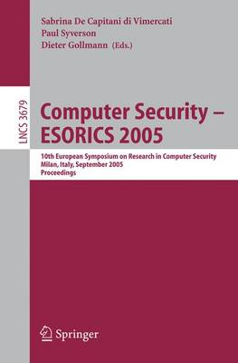 Computer Security - ESORICS 2005: 10th European Symposium on Research in Computer Security, Milan, Italy, September 12-14, 2005, Proceedings