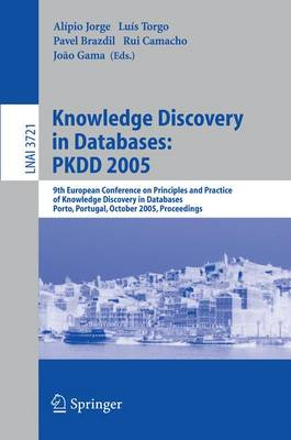 Knowledge Discovery in Databases: PKDD 2005: 9th European Conference on Principles and Practice of Knowledge Discovery in Databases, Porto, Portugal, October 3-7, 2005, Proceedings