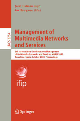 Management of Multimedia Networks and Services: 8th International Conference on Management of Multimedia Networks and Services, MMNS 2005, Barcelona, Spain, October 24-26, 2005, Proceedings