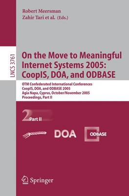 On the Move to Meaningful Internet Systems 2005 : CoopIS, DOA, and ODBASE: CoopIS, DOA, and ODBASE : OTM Confederated International Conferences CoopIS, DOA, and ODBASE 2005, Agia Napa, Cyprus, October 31 - November 4, 2005 ; Proceedings