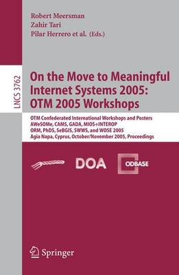 On the Move to Meaningful Internet Systems 2005: OTM 2005 Workshops : OTM Confederated International Workshops and Posters : AWeSOMe, CAMS, GADA, MIOS+INTEROP, ORM, PhDS, SeBGIS, SWWS, and WOSE 2005 : Agia Napa, Cyprus, October 31-November 4, 2005 : Proce