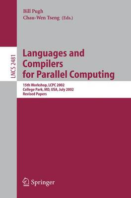 Languages and Compilers for Parallel Computing: 15th Workshop, LCPC 2002, College Park, MD, USA, July 25-27, 2002, Revised Papers
