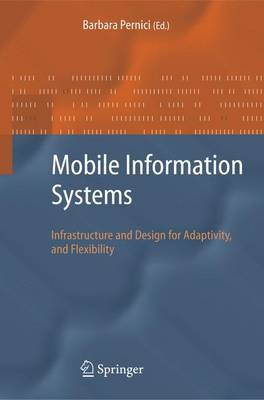 Mobile Information Systems: Infrastructure and Design for Adaptivity and Flexibility