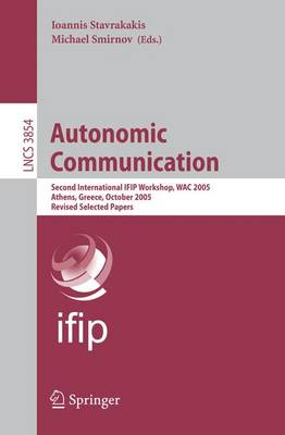 Autonomic Communication: Second International IFIP Workshop, WAC 2005, Athens, Greece, October 2-5, 2005, Revised Selected Papers