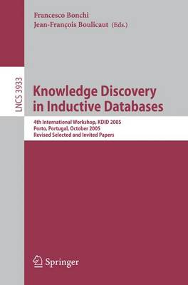 Knowledge Discovery in Inductive Databases: 4th International Workshop, KDID 2005, Porto, Portugal, October 3, 2005, Revised Selected and Invited Papers