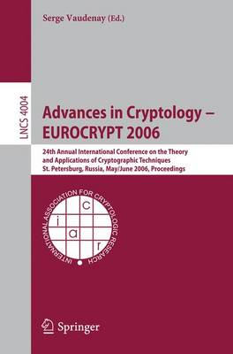Advances in Cryptology - EUROCRYPT 2006: 25th International Conference on the Theory and Applications of Cryptographic Techniques, St. Petersburg, Russia, May 28 - June 1, 2006, Proceedings