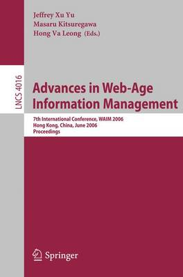 Advances in Web-Age Information Management: 7th International Conference, WAIM 2006, Hong Kong, China, June 17-19, 2006, Proceedings