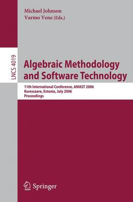 Algebraic Methodology and Software Technology: 11th International Conference, AMAST 2006, Kuressaare, Estonia, July 5-8, 2006, Proceedings