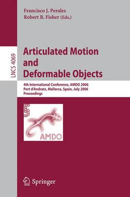 Articulated Motion and Deformable Objects: 4th International Conference, AMDO 2006, Port d'Andratx, Mallorca, Spain, July 11-14, 2006, Proceedings