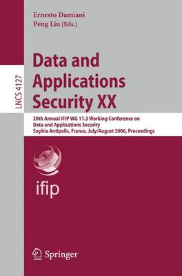 Data and Applications Security XX: 20th Annual IFIP WG 11.3 Working Conference on Data and Applications Security, Sophia Antipolis, France, July 31-August 2, 2006, Proceedings