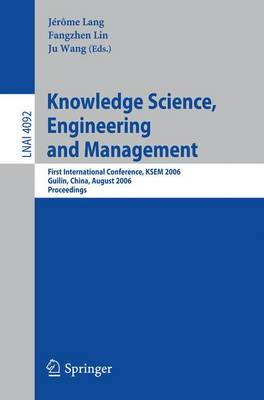 Knowledge Science, Engineering and Management: First International Conference, KSEM 2006, Guilin, China, August 5-8, 2006, Proceedings