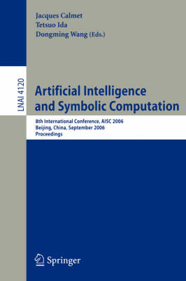 Artificial Intelligence and Symbolic Computation: 8th International Conference, Aisc 2006 Beijing, China, September 20-22, 2006 Proceedings