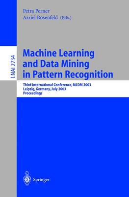 Machine Learning and Data Mining in Pattern Recognition: Third International Conference, MLDM 2003, Leipzig, Germany, July 5-7, 2003, proceedings