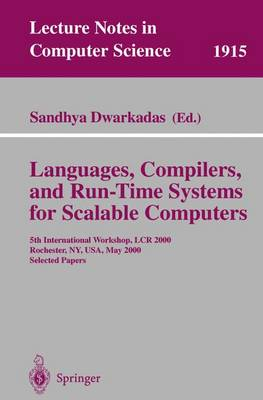 Languages, Compilers, and Run-Time Systems for Scalable Computers: 5th International Workshop, LCR 2000 Rochester, NY, USA, May 25-27, 2000 Selected Papers