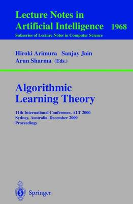 Algorithmic Learning Theory: Algorithmic Learning Theory 11th International Conference, ALT 2000 Sydney, Australia, December 11-13 2000 Proceedings
